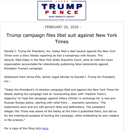 BREAKING: Trump campaign files lawsuit against New York Times! - The Trump campaign has just filed a lawsuit against the New York Times after they published a false and defamatory statement about the Trump campaign and Russia: Trump campaign has filed a libel lawsuit against the New York Times over a story falsely reporting as fact a conspiracy with Russia. The lawsuit aims to hold the news organization accountable for intentionally publishing false statements against President Trump s campaign. Joe Concha (@JoeConchaTV) February 26, 2020